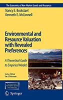 Environmental and Resource Valuation with Revealed Preferences: A Theoretical Guide to Empirical Models (The Economics of Non-Market Goods and Resources (7))