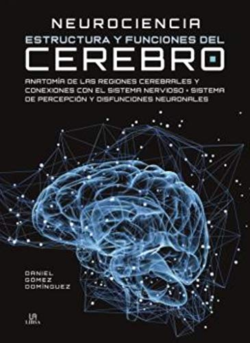 Neurociencia Estructura y funciones del cerebro: 1