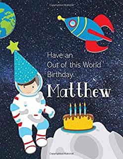 Have an Out of this World Birthday Matthew: Personalized Draw and Write Book with Name for Boy 3 Up