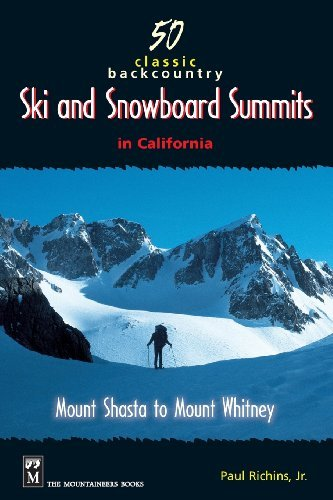 50 Classic Backcountry Ski and Snowboard Summits in California: Mount Shasta to Mount Whitney (English Edition)
