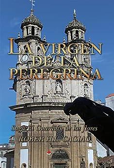 LA VIRGEN DE LA PEREGRINA: VI Libro de la Saga de El Guardián de las Flores (SAGA EL GUARDIÁN DE LAS FLORES nº 6) PDF EPUB Gratis descargar completo