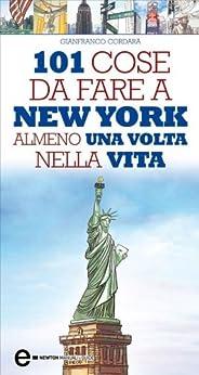 101 cose da fare a New York almeno una volta nella vita (eNewton Manuali e guide) di [Gianfranco Cordara, F. Piacentini]