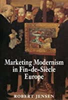 Marketing Modernism in Fin-de-Siècle Europe