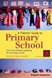 A Parents' Guide to Primary School: From pre-school to preparing for secondary shool