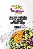 Libro de Cocina Vegano 2021: La última guía de libros de cocina sobre cómo perder peso rápidamente con recetas fáciles y asequibles para principiantes y avanzados ( SPANISH VERSION)