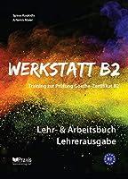 Werkstatt B2 - Lehr- & Arbeitsbuch Lehrerausgabe: Training zur Pruefung Zertifikat B2