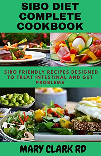 SIBO DIET COMPLETE COOKBOOK: SIBO Friendly Recipes Designed to Treat Intestinal and GUT Problems