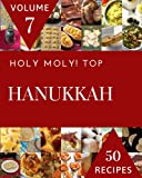 Holy Moly! Top 50 Hanukkah Recipes Volume 7: The Hanukkah Cookbook for All Things Sweet and Wonderful!