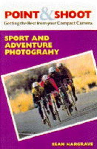 Point and Shoot: Getting the Best from Your Compact Camera: Sport and Adventure Photography (Point-and-shoot) (Point & Shoot)