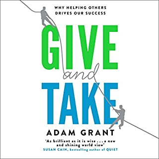 Give and Take                   By:                                                                                                                                 Adam Grant                               Narrated by:                                                                                                                                 Adam Sims                      Length: 10 hrs and 54 mins     12 ratings     Overall 4.4