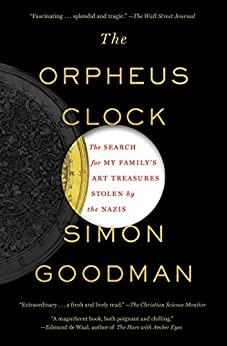 The Orpheus Clock: The Search for My Family's Art Treasures Stolen by the Nazis by [Simon Goodman]