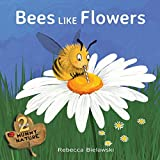 Bees Like Flowers (MUMMY NATURE children's book series)