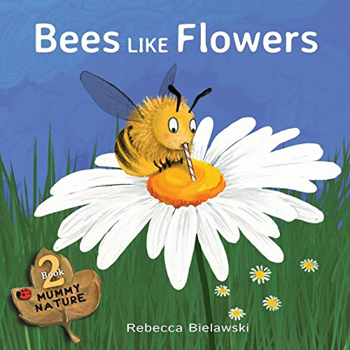 Compare Textbook Prices for Bees Like Flowers Mummy Nature Children's Book 1 Edition ISBN 9788494671517 by Bielawski, Rebecca,Bielawski, Rebecca