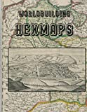 Worldbuilding Hexmaps: Multiple World Maps with Extended Local Areas Maps Included!
