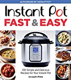 Instant Pot Fast & Easy: 100 Simple and Delicious...