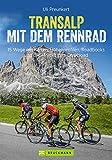 Transalp mit dem Rennrad: Weglänge, Schwierigkeit, GPS-Tracks, Höhenprofile, Detailkarten und Übersichtskarte (Erlebnis Rad)
