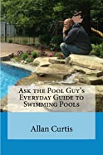 Ask the Pool Guy: Everyday Guide to Swimming Pools (Volume 1)