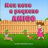 Meu Novo e Pequeno Amigo (My new Little Friend - Portuguese Edition) : Um livro para ensinar amizade, compartilhamento e a solidariedade.