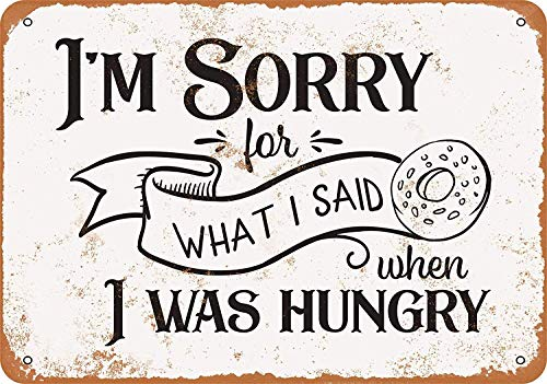 I'm Sorry for What I Said When I was Hungry Metall Blechschild Retro Metall gemalt Kunst Poster Dekoration Plaque Warnung Bar Cafe Garage Party Game Room Hauptdekoration