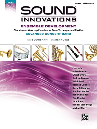 Sound Innovations for Concert Band: Ensemble Development for Advanced Concert Band - Mallet Percussion: Chorales and Warm-up Exercises for Tone, Technique ... Series for Band) (English Edition)