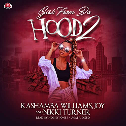Girls from da Hood 2                   By:                                                                                                                                 KaShamba Williams,                                                                                        Joy,                                                                                        Nikki Turner                               Narrated by:                                                                                                                                 Honey Jones                      Length: 9 hrs and 19 mins     81 ratings     Overall 4.6