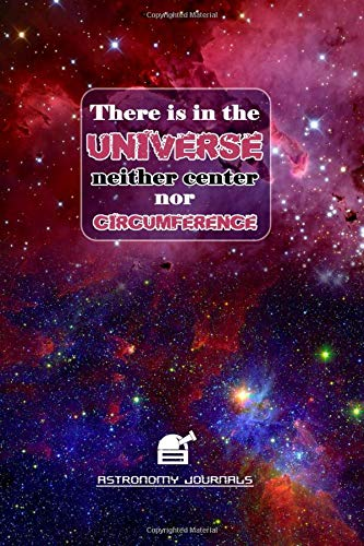 """There is in the Universe neither center nor circumstances: Galaxy Composition Notebook Size 6"""" x 9"""" 120 Lined Pages Perfect Gift For Astronomy Lovers"""