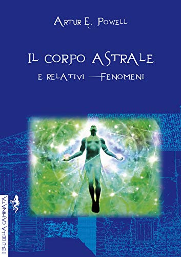 Il corpo astrale. E relativi fenomeni