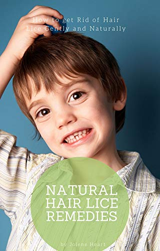 Natural Hair Lice Remedies: How to get Rid of Hair Lice Gently and Naturally