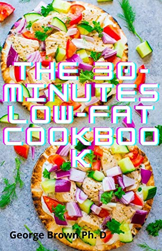 The 30-Minutes Low-Fat Cookbook: Best Healthy Low Fat Crock Pot Recipe To Burn Fat with A Ketogenic (English Edition)