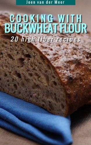 Cooking With Buckwheat Flour -: 20 High Fiber Recipes (Wheat flour alternatives Book 4) by [Jeen van der Meer]