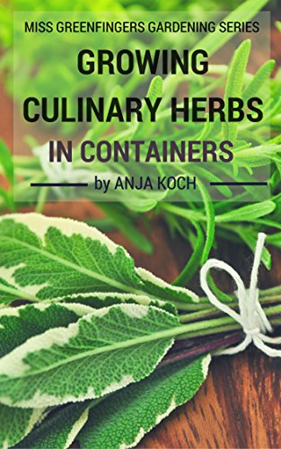 Growing Culinary Herbs In Containers - Healthy&Delicious! (Gardening With Little Miss Greenfingers Book 1) (English Edition)