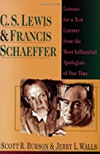 C. S. Lewis & Francis Schaeffer: Lessons for a New Century from the Most Influential Apologists of Our Time (English Edition)