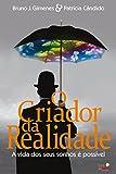 O Criador da Realidade: A vida dos seus sonhos é possível