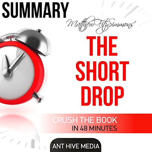 Summary: Matthew FitzSimmons' The Short Drop                   By:                                                                                                                                 Ant Hive Media                               Narrated by:                                                                                                                                 Kevin Theis                      Length: 46 mins     Not rated yet     Overall 0.0