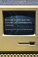 William Gibson and the Futures of Contemporary Culture (The New American Canon)