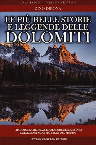 Le più belle storie e leggende delle Dolomiti. Tradizioni, credenze e folklore nella storia delle montagne più belle del mondo