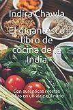 El gigantesco libro de cocina de la India: Con auténticas recetas indias en un viaje culinario