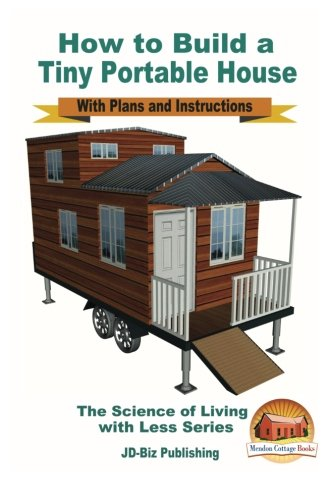 How to Build a Tiny Portable House - With Plans and Instructions