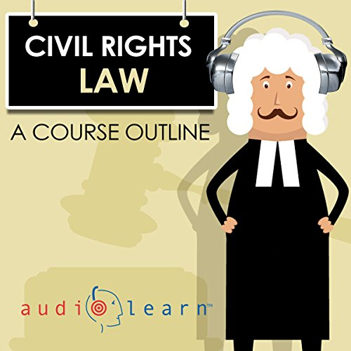 Civil Rights Law AudioLearn: A Course Outline audiobook cover art
