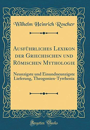 Ausführliches Lexikon Der Griechischen Und Römischen Mythologie: Neunzigste Und Einundneunzigste Lieferung, Theogonien-Tyrrhenia (Classic Reprint)