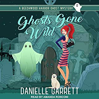 Ghosts Gone Wild     A Beechwood Harbor Ghost Mystery, Book 2              By:                                                                                                                                 Danielle Garrett                               Narrated by:                                                                                                                                 Amanda Ronconi                      Length: 5 hrs and 58 mins     1 rating     Overall 5.0