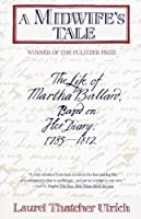 A Midwife's Tale: The Life of Martha Ballard, Based on Her Diary, 1785-1812 by Laurel Thatcher Ulrich(1991-06-04)