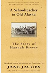 A Schoolteacher in Old Alaska: The Story of Hannah Breece (English Edition) Format Kindle