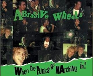 When the Punks Go Marching in by Abrasive Wheels (2006-11-26)