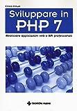 Sviluppare in PHP 7. Realizzare applicazioni Web e API professionali
