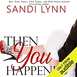 Then You Happened                   By:                                                                                                                                 Sandi Lynn                               Narrated by:                                                                                                                                 Emma Woodbine,                                                                                        Brian Pallino                      Length: 8 hrs and 17 mins     18 ratings     Overall 3.8
