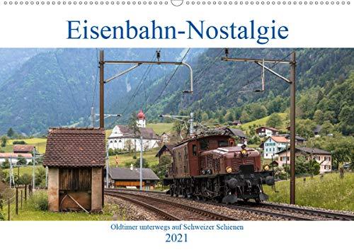 Eisenbahn-Nostalgie - Oldtimer auf Schweizer SchienenCH-Version (Wandkalender 2021 DIN A2 quer)
