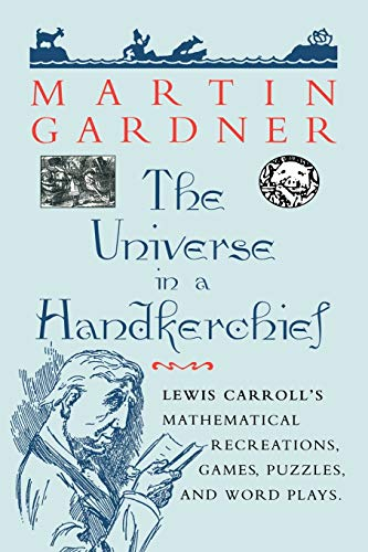 Compare Textbook Prices for The Universe in a Handkerchief: Lewis Carroll's Mathematical Recreations, Games, Puzzles, and Word Plays Softcover reprint of the original 1st ed. 1996 Edition ISBN 9780387256412 by Gardner, Martin