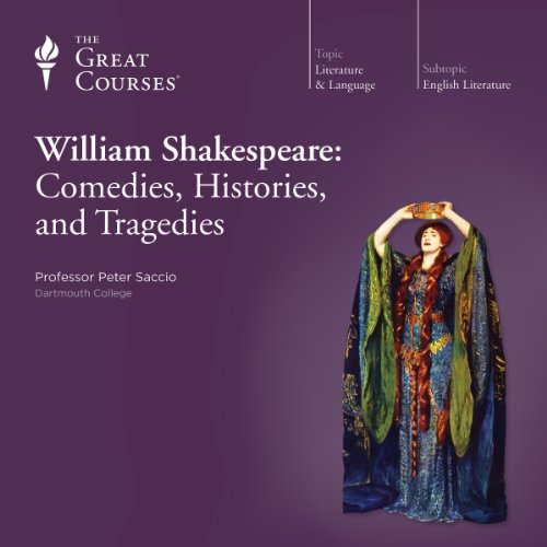 William Shakespeare: Comedies, Histories, and Tragedies                   By:                                                                                                                                 Peter Saccio,                                                                                        The Great Courses                               Narrated by:                                                                                                                                 Peter Saccio                      Length: 18 hrs and 8 mins     522 ratings     Overall 4.6
