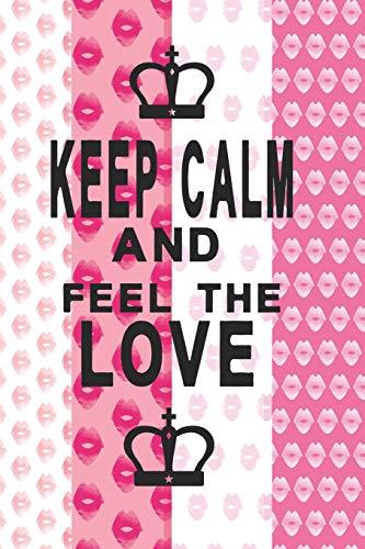 Notizbuch Keep Calm and feel the Love: Königliches Notizbuch für Menschen, die Liebe fühlen